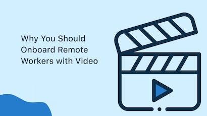 Why You Should Onboard Remote Workers with Video