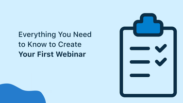 Everything You Need to Know to Create Your First Webinar